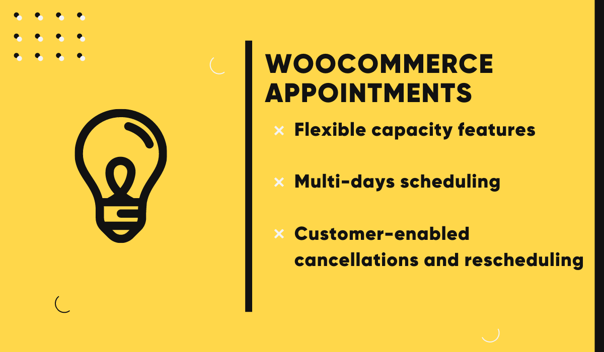 WooCommerce Appointments supports flexible capacity, multi-days scheduling and customer-enabled cancellations.